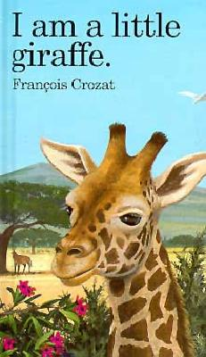 I Am a Little Giraffe By Crozat, Francois